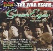 Big Band Classics the War Years: Green Eyes
