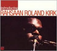Introducing: Rahsaan Roland Kirk
