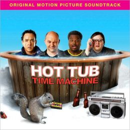 Hot Tub Time Machine [Original Motion Picture Soundtrack]