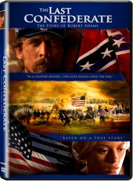 Last Confederate: The Story Of Robert Adams