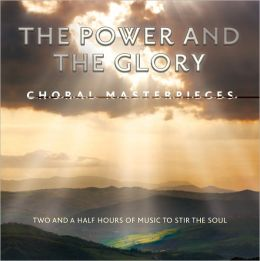 The Power & The Glory: Choral Masterpieces