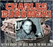 The Life and Hazardous Times of Charles Bukowski: Neither Bought for Gold, Nor to the D