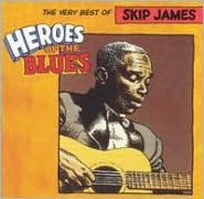 Heroes of the Blues: The Very Best of Skip James