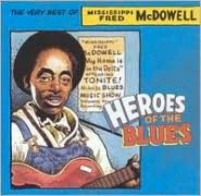 Heroes of the Blues: Very Best of Fred Mcdowell [Remastered]