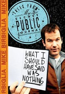 Mike Birbiglia: What I Should Have Said Was Nothing - Tales From My Secret Public Journal