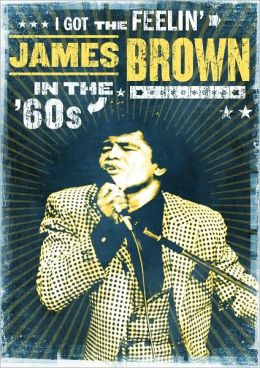 I Got the Feelin: James Brown in the '60s