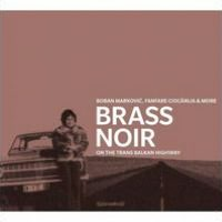 Brass Noir: On the Trans-Balkan Highway
