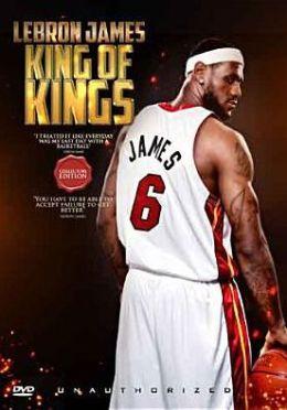 Lebron James: King of Kings - Unauthorized