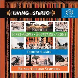 Respighi: Pines of Rome, Fountains of Rome / Debussy: La Mer [Hybrid SACD]