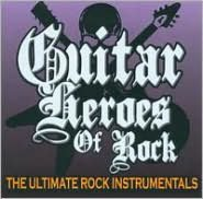 Guitar Heroes of Rock: The Ultimate Rock Instrumentals