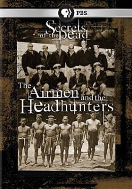 Secrets of the Dead: The Airmen and the Headhunters