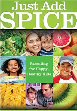 Just Add S.P.I.C.E.: A Recipe for Happy, Healthy Kids 3-6