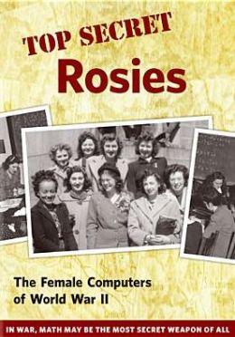 Top Secret Rosies: The Female Computers of World War II