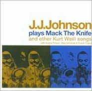 J.J. Johnson Plays Mack The Knife & Other Kurt Weill Songs