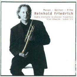 Reinhold Friedrich Plays Mason, Walter, Rihm