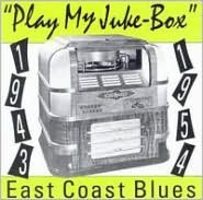 Play My Juke Box: East Coast Blues (1943-1954)