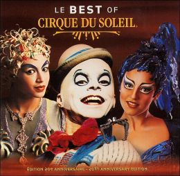 Le  Best of Cirque du Soleil (20th Anniversary Edition)