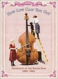How Low Can You Go? Anthology of the String Bass (1925-1941) [Box Set]
