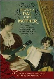 Never A Pal Like Mother (Vintage Songs & Photographs Of The One Who's Always True)