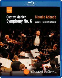 Claudio Abbado/Lucerne Festival Orchestra: Gustav Mahler - Symphony No 6