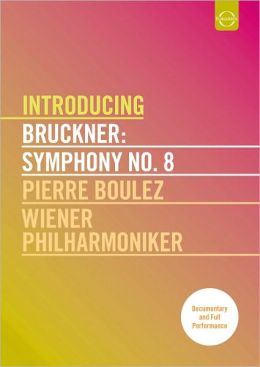 Pierre Boulez/Wiener Philharmoniker: Introducing Bruckner - Symphony No. 8
