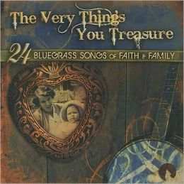 The Very Things You Treasure: 24 Bluegrass Songs of Faith and Family