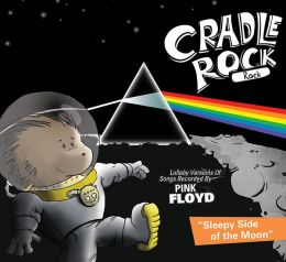 Cradle Rock: Lullaby Versions of Songs Recorded by Pink Floyd - Sleepy Side of the Moon