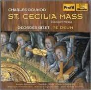 Gounod: St. Cecilia Mass; Bizet: Te Deum
