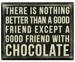 Nothing Better Than a Good Friend with Chocolate Box Sign 5