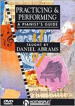 Daniel Abrams: Practicing & Performing - A Pianist's Guide