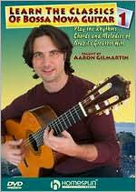 Aaron Gilmartin: Learn the Classics of Bossa Nova Guitar, Vol. 1
