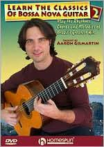 Aaron Gilmartin: Learn the Classics of Bossa Nova Guitar, Vol. 2