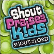 Shout Praises!: Kids Shout to the Lord