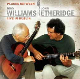 Places Between: John Williams, John Etheridge Live in Dublin