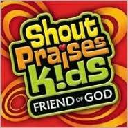 Shout Praises!: Kids Friend of God