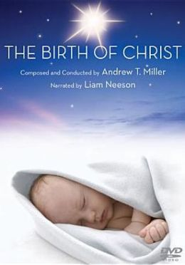 The Birth of Christ: A Christmas Cantata by Andrew T. Miller