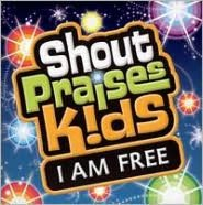 Shout Praises!: Kids I Am Free
