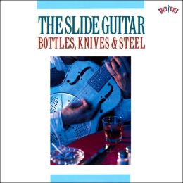 The Slide Guitar: Bottles, Knives, & Steel, Vol. 1