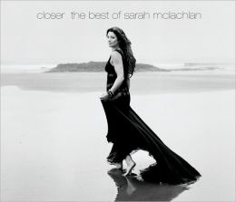 Closer: The Best of Sarah McLachlan [Deluxe Edition]