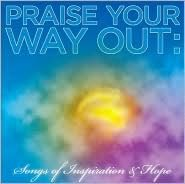 Praise Your Way out: Songs of Inspiration and Hope