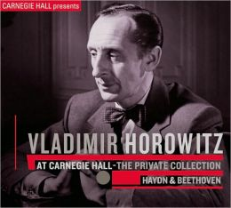 Vladimir Horowitz at Carnegie Hall: The Private Collection - Haydn & Beethoven
