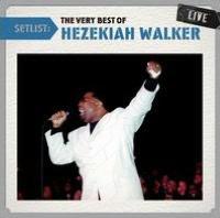 Setlist: The Very Best of Hezekiah Walker Live