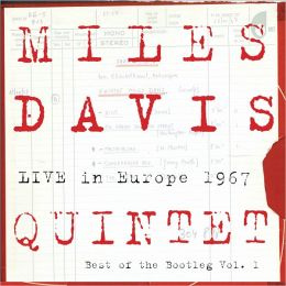 The Miles Davis Quintet Live in Europe 1967 - The Best of the Miles Davis Bootleg Box, Vol. 1