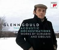 Glenn Gould: The Acoustic Orchestrations - Works by Scriabin and Sibelius [+ Bonus CD-ROM]