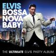 CD Cover Image. Title: Bossa Nova Baby: The Ultimate Elvis Presley Party Album, Artist: Elvis Presley