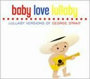 Baby Love Lullaby: Lullaby Versions of George Strait