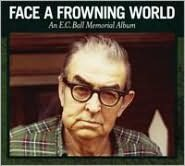 Face a Frowning World : an E.C. Ball Memorial Album