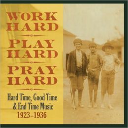 Work Hard, Play Hard, Pray Hard: Hard Time, Good Time & End Time Music 1923-1936