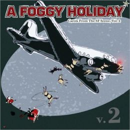 A Foggy Holiday: Carols from the SF Scene, Vol. 2