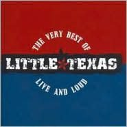 The Very Best of Little Texas: Live and Loud